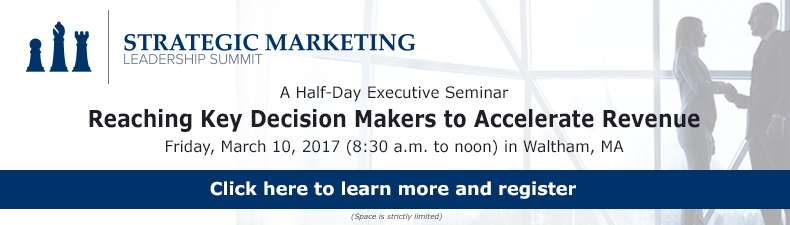 Strategic Marketing Leadership Summit: Friday, March 10, 2017 - Waltham Woods Conference Center, Waltham, MA